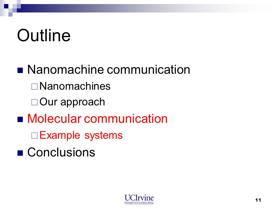 11 Outline Nanomachine communication Nanomachines Our approach Molecular communication Example systems Conclusions