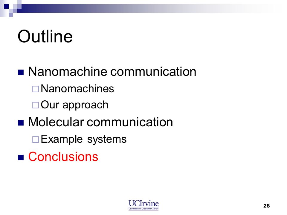 28 Outline Nanomachine communication Nanomachines Our approach Molecular communication Example systems Conclusions