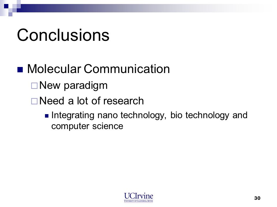 30 Conclusions Molecular Communication New paradigm Need a lot of research Integrating nano technology, bio technology and computer science