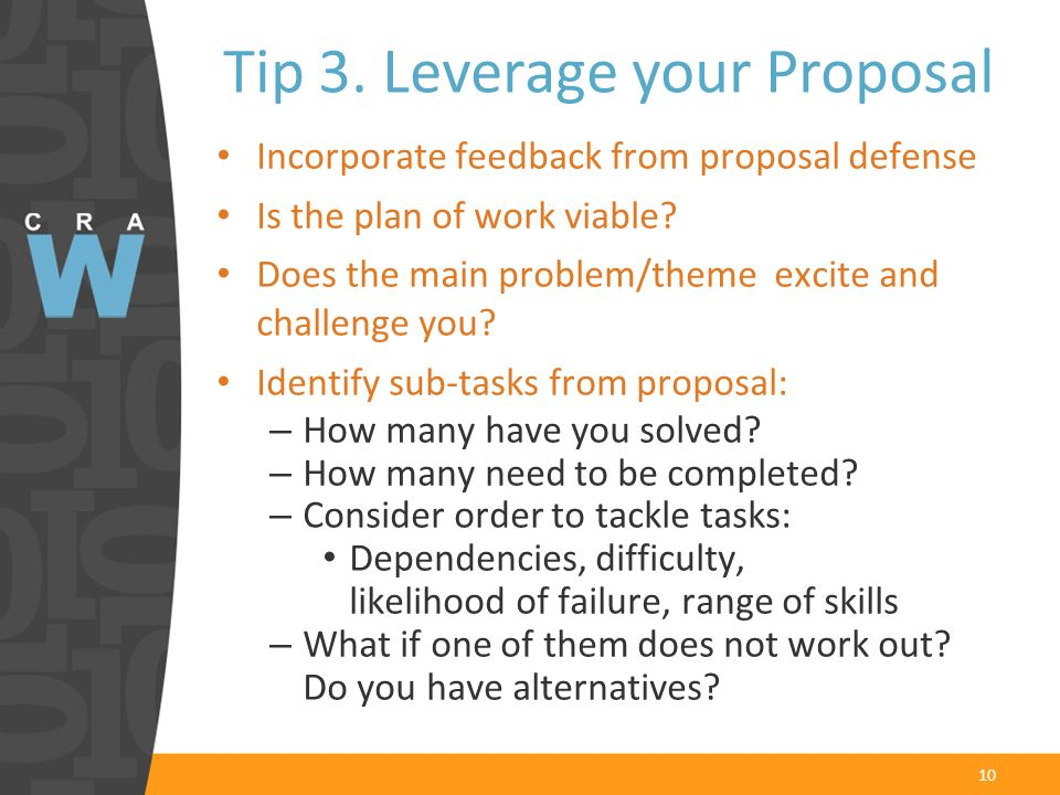 10 Incorporate feedback from proposal defense Is the plan of work viable? Does the main problem/theme excite and challenge you? Identify sub-tasks fro