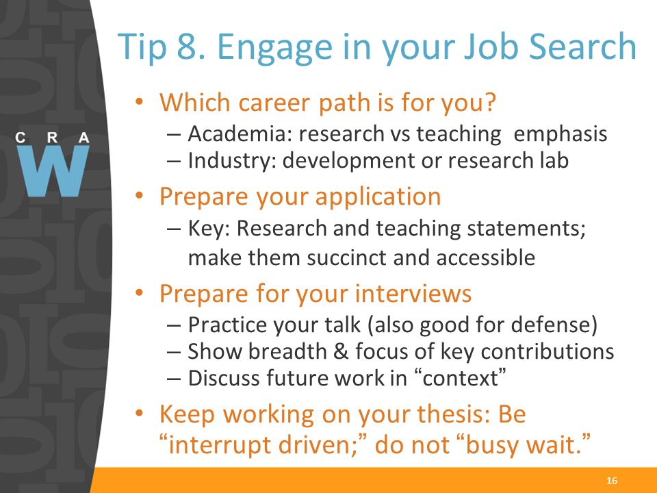 16 Which career path is for you? – Academia: research vs teaching emphasis – Industry: development or research lab Prepare your application – Key: Res