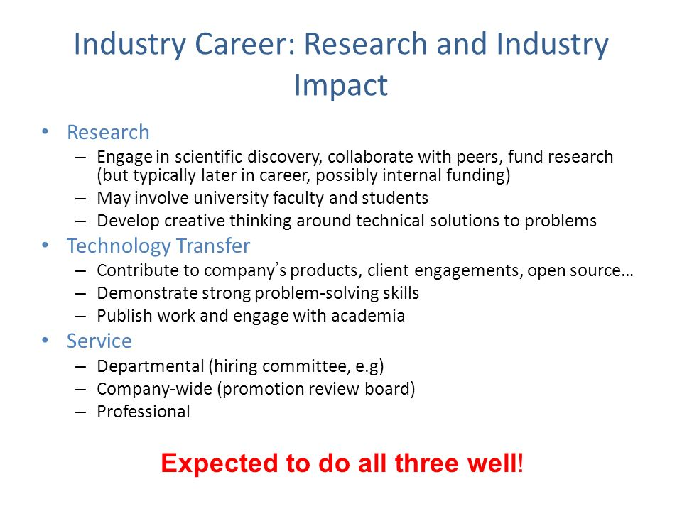Industry Career: Research and Industry Impact Research – Engage in scientific discovery, collaborate with peers, fund research (but typically later in