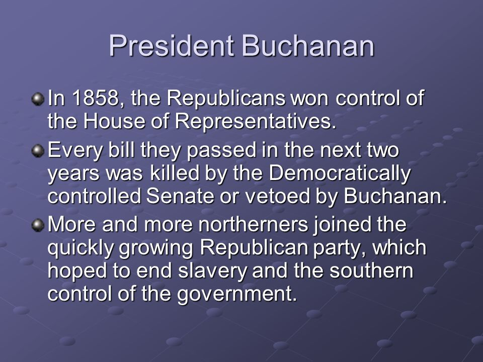 President Buchanan In 1858, the Republicans won control of the House of Representatives.