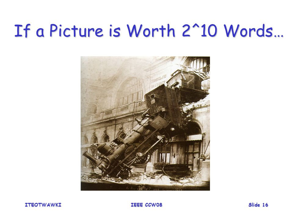 ITEOTWAWKIIEEE CCW08Slide 16 If a Picture is Worth 2^10 Words…