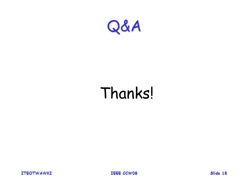 ITEOTWAWKIIEEE CCW08Slide 18 Q&A Thanks!