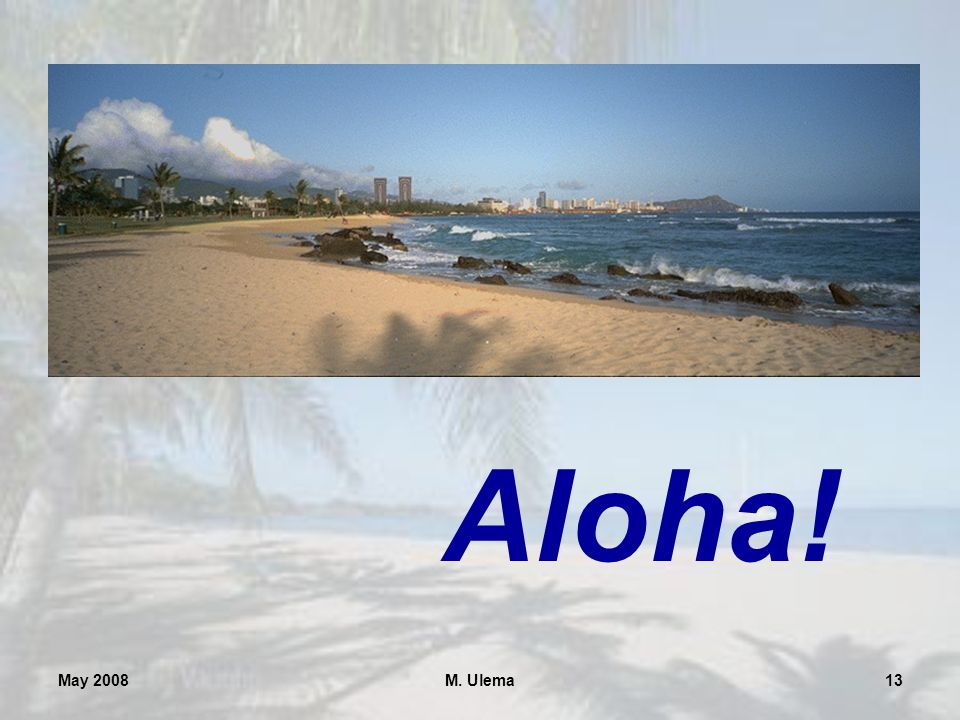 May 2008M. Ulema13 Aloha!