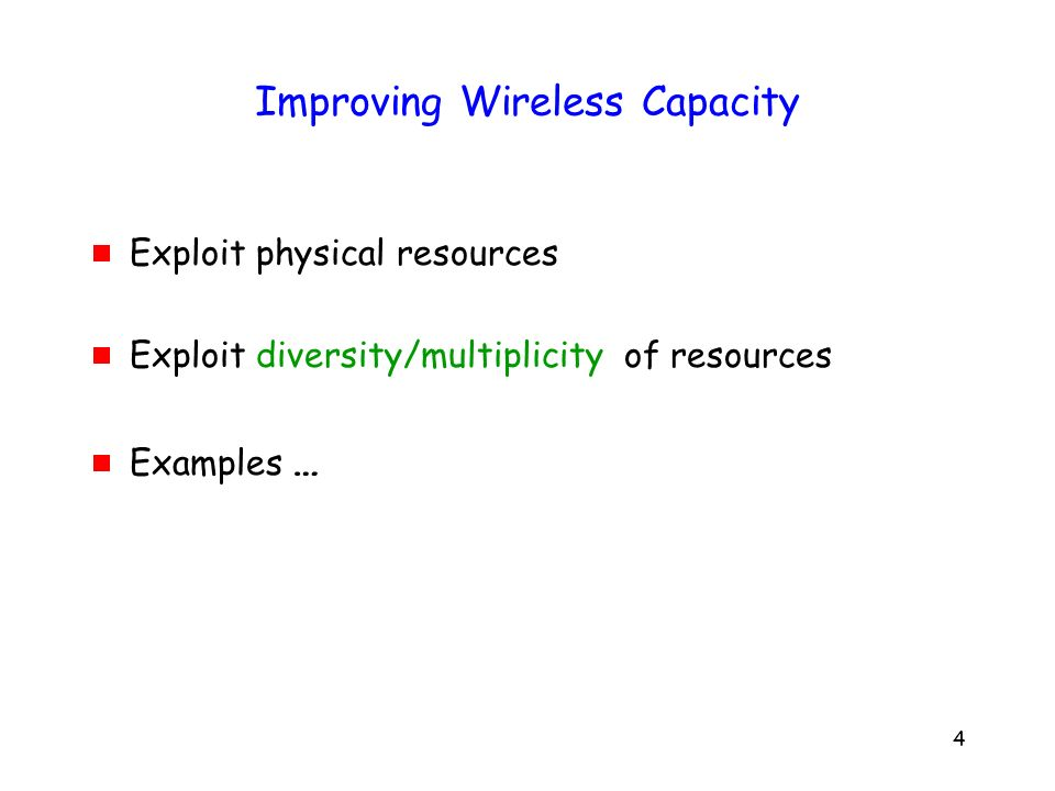 4 Improving Wireless Capacity Exploit physical resources Exploit diversity/multiplicity of resources Examples …