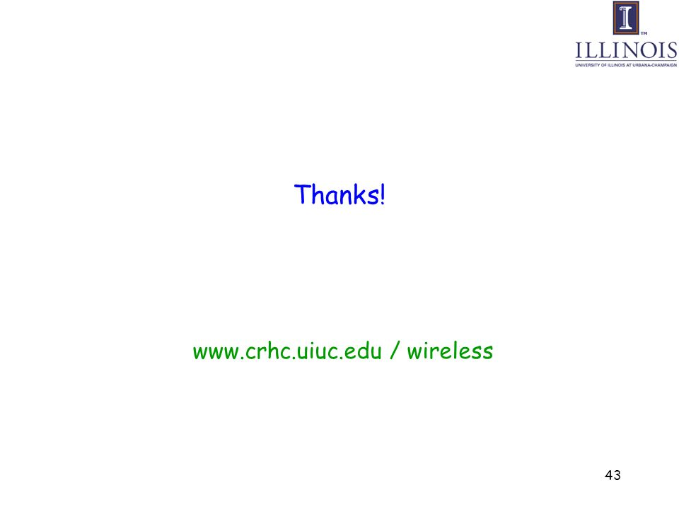 43 Thanks! www.crhc.uiuc.edu / wireless