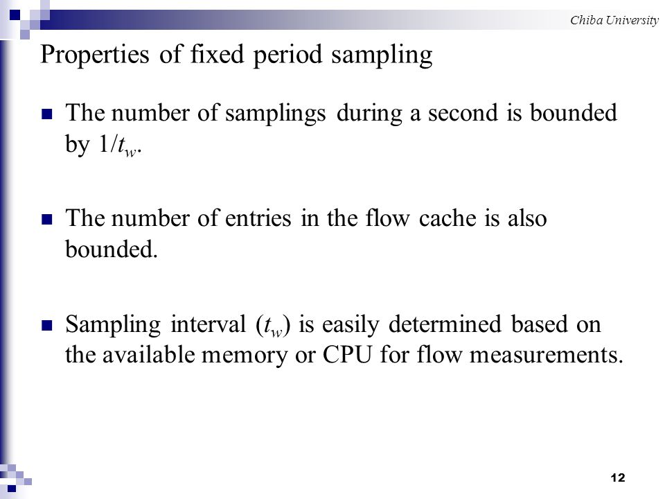 Chiba University 12 Properties of fixed period sampling The number of samplings during a second is bounded by 1/t w.