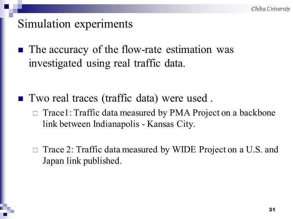 Chiba University 31 Simulation experiments The accuracy of the flow-rate estimation was investigated using real traffic data.