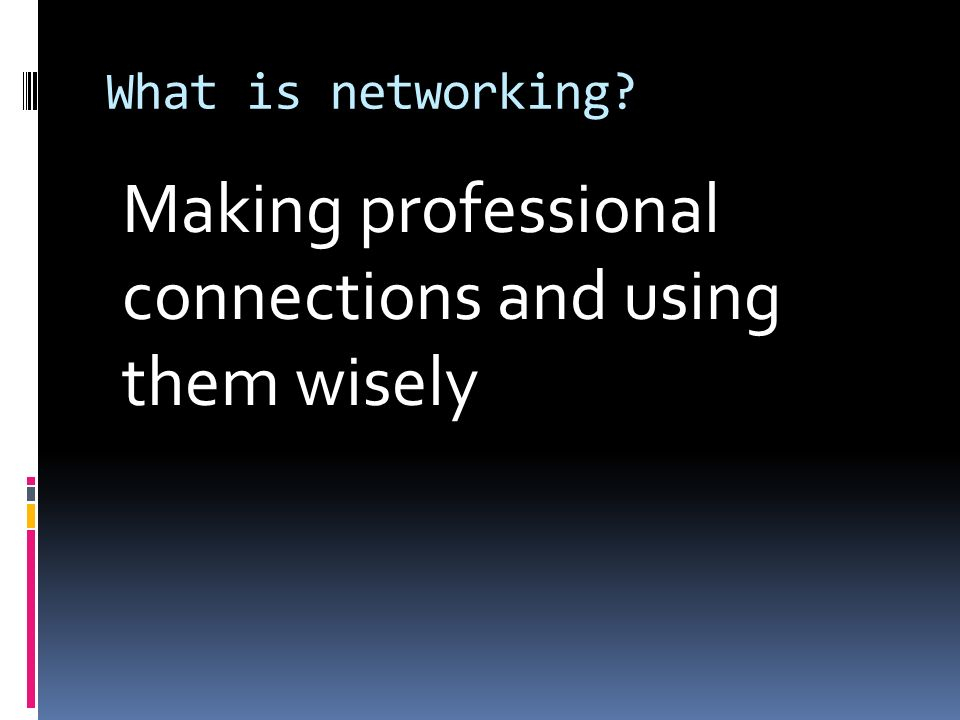 What is networking Making professional connections and using them wisely
