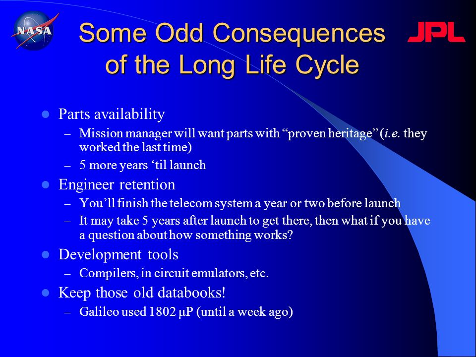 Some Odd Consequences of the Long Life Cycle Parts availability – Mission manager will want parts with proven heritage (i.e. they worked the last time