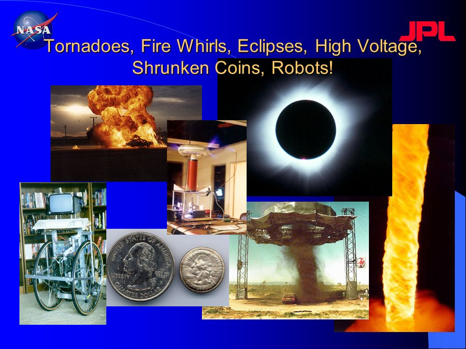 Tornadoes, Fire Whirls, Eclipses, High Voltage, Shrunken Coins, Robots!