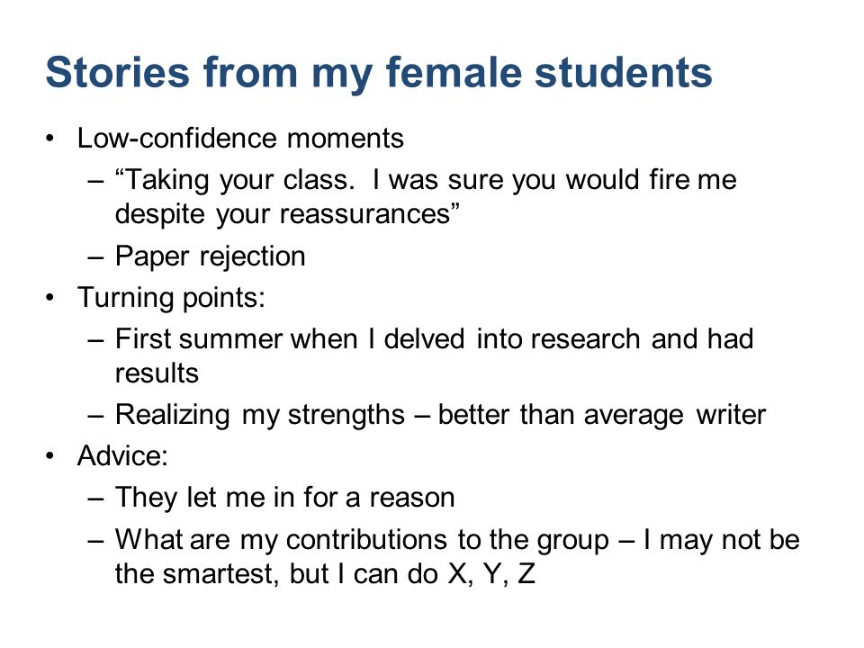 Stories from my female students Low-confidence moments –Taking your class.