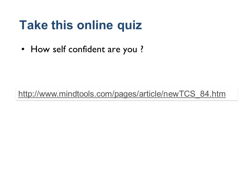 Take this online quiz How self confident are you .