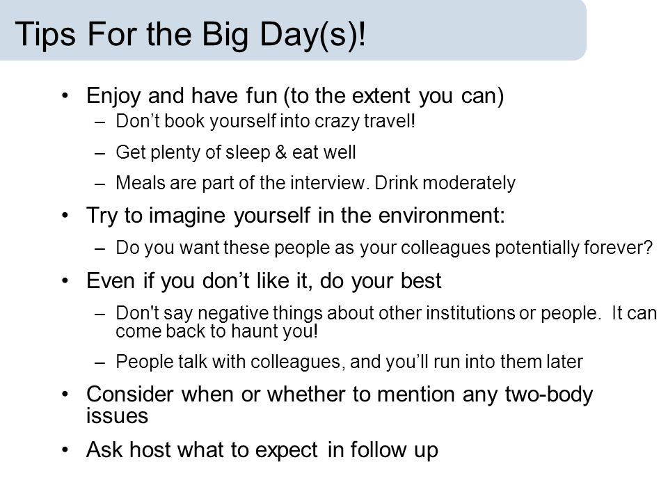 Tips For the Big Day(s)! Enjoy and have fun (to the extent you can) –Dont book yourself into crazy travel! –Get plenty of sleep & eat well –Meals are