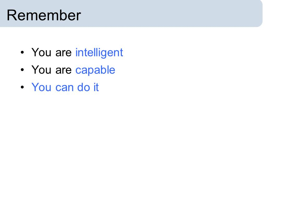 Remember You are intelligent You are capable You can do it