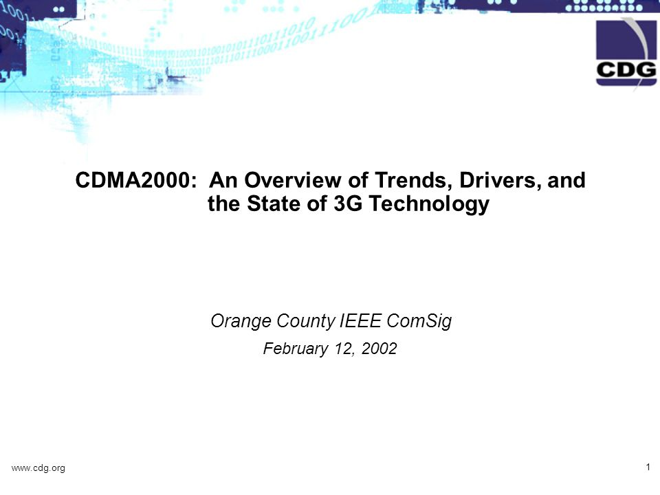 www.cdg.org 1 CDMA2000: An Overview of Trends, Drivers, and the State of 3G Technology Orange County IEEE ComSig February 12, 2002