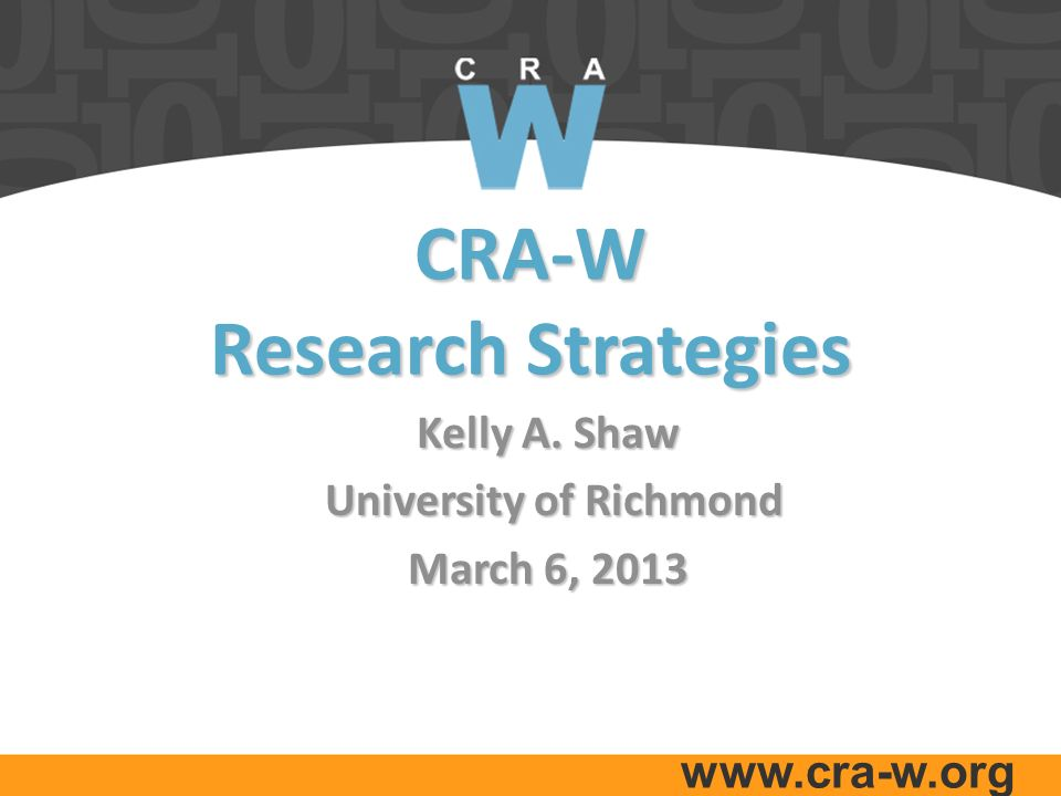 www.cra-w.org CRA-W Research Strategies Kelly A.