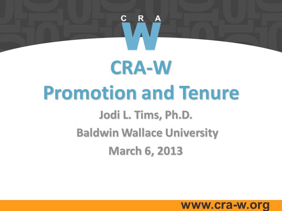 www.cra-w.org CRA-W Promotion and Tenure Jodi L. Tims, Ph.D.