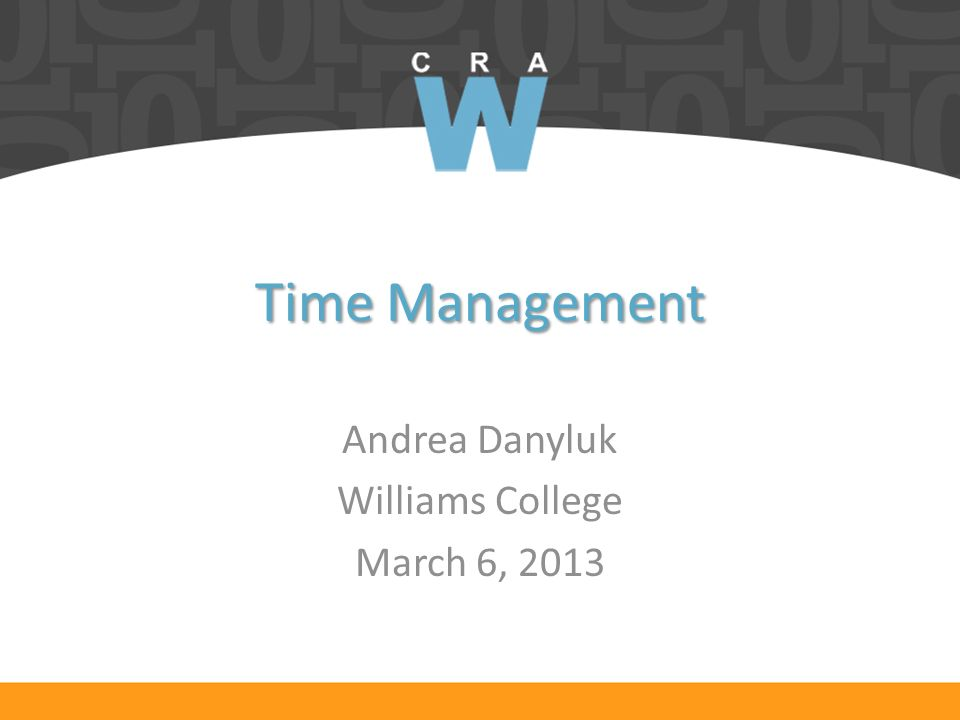 Time Management Andrea Danyluk Williams College March 6, 2013