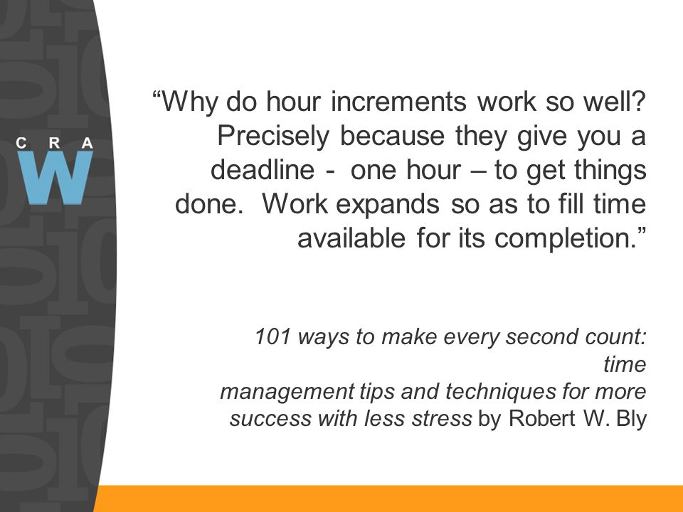 Why do hour increments work so well? Precisely because they give you a deadline - one hour – to get things done. Work expands so as to fill time avail