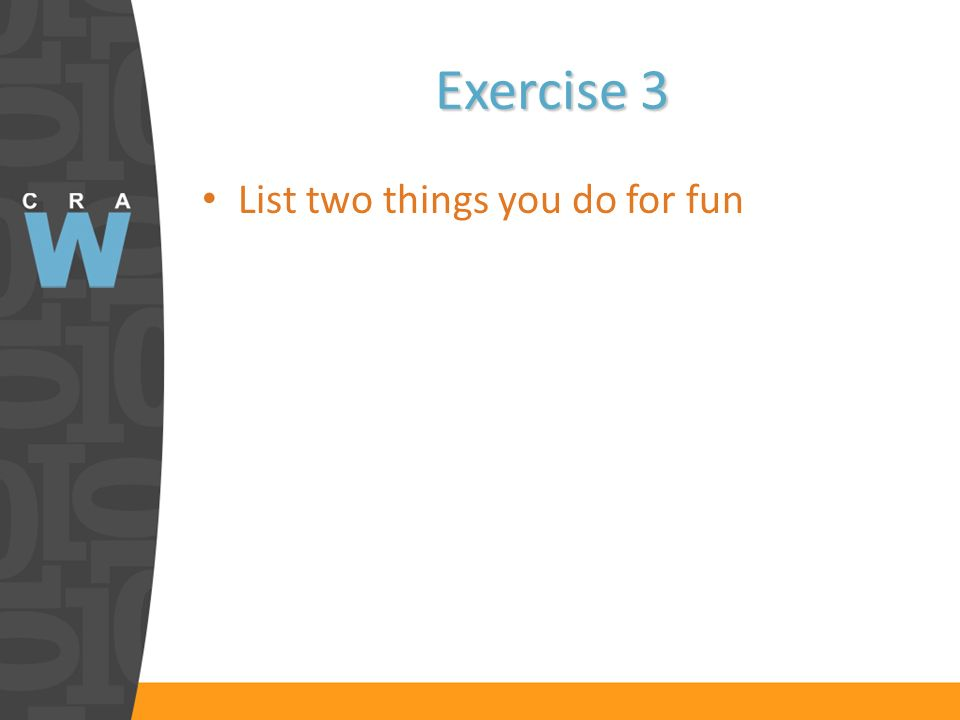 Exercise 3 List two things you do for fun