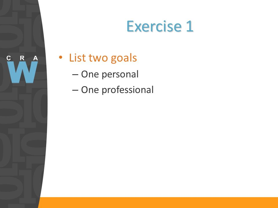 Exercise 1 List two goals – One personal – One professional