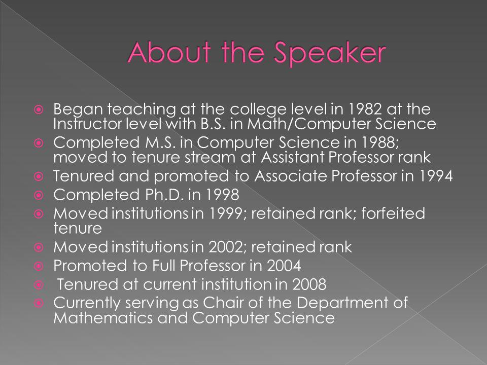 Began teaching at the college level in 1982 at the Instructor level with B.S. in Math/Computer Science Completed M.S. in Computer Science in 1988; mov