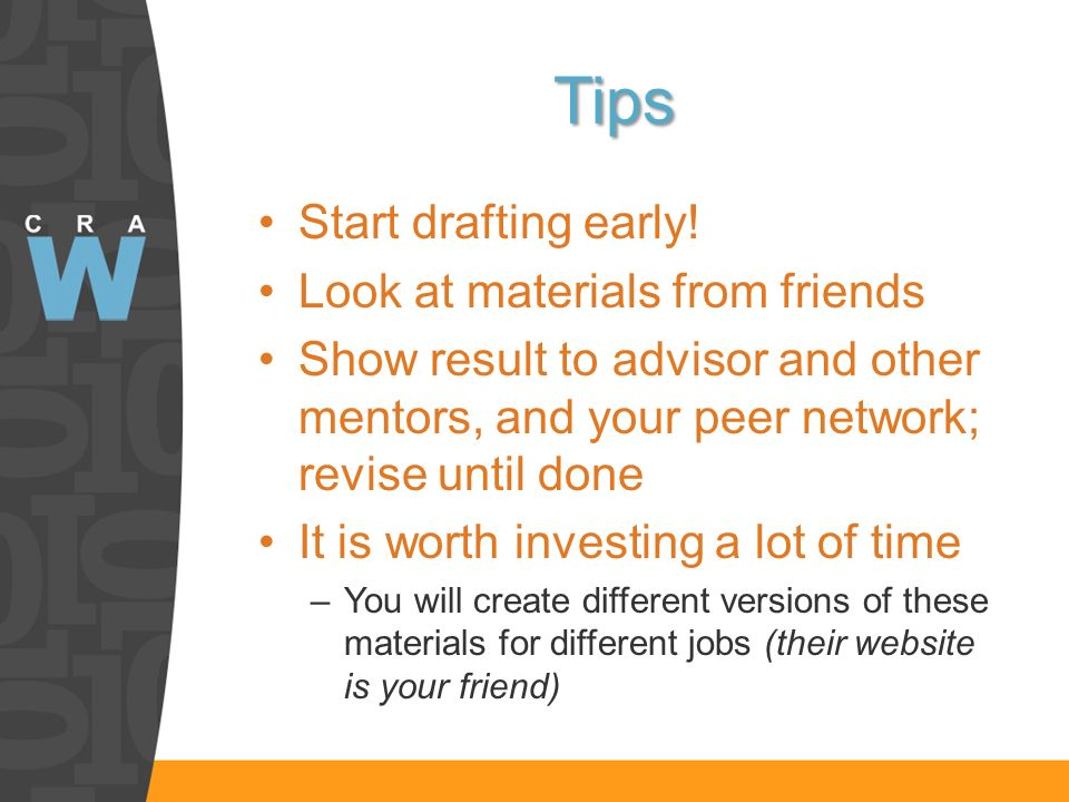 Tips Start drafting early! Look at materials from friends Show result to advisor and other mentors, and your peer network; revise until done It is wor
