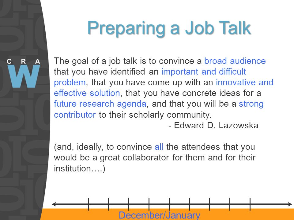 Preparing a Job Talk The goal of a job talk is to convince a broad audience that you have identified an important and difficult problem, that you have