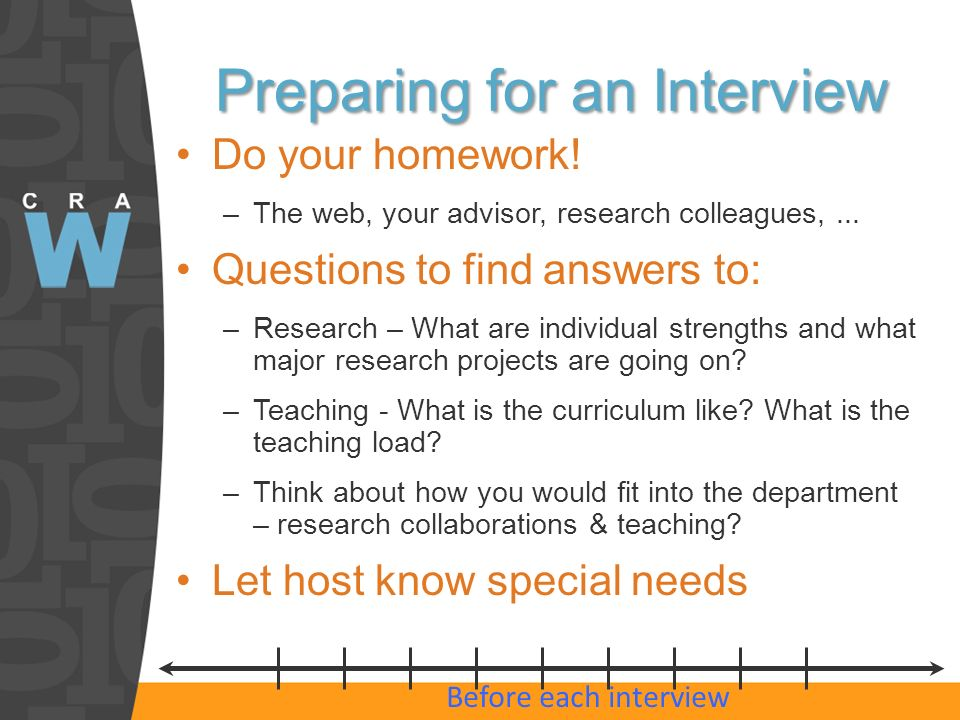 Preparing for an Interview Do your homework! –The web, your advisor, research colleagues,... Questions to find answers to: –Research – What are indivi