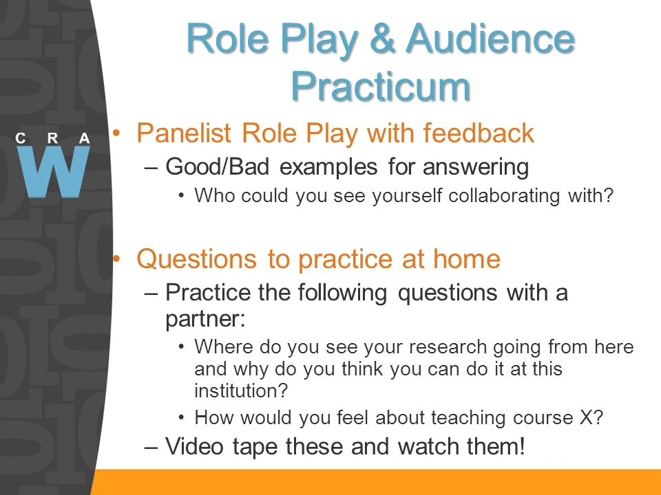 Role Play & Audience Practicum Panelist Role Play with feedback –Good/Bad examples for answering Who could you see yourself collaborating with.