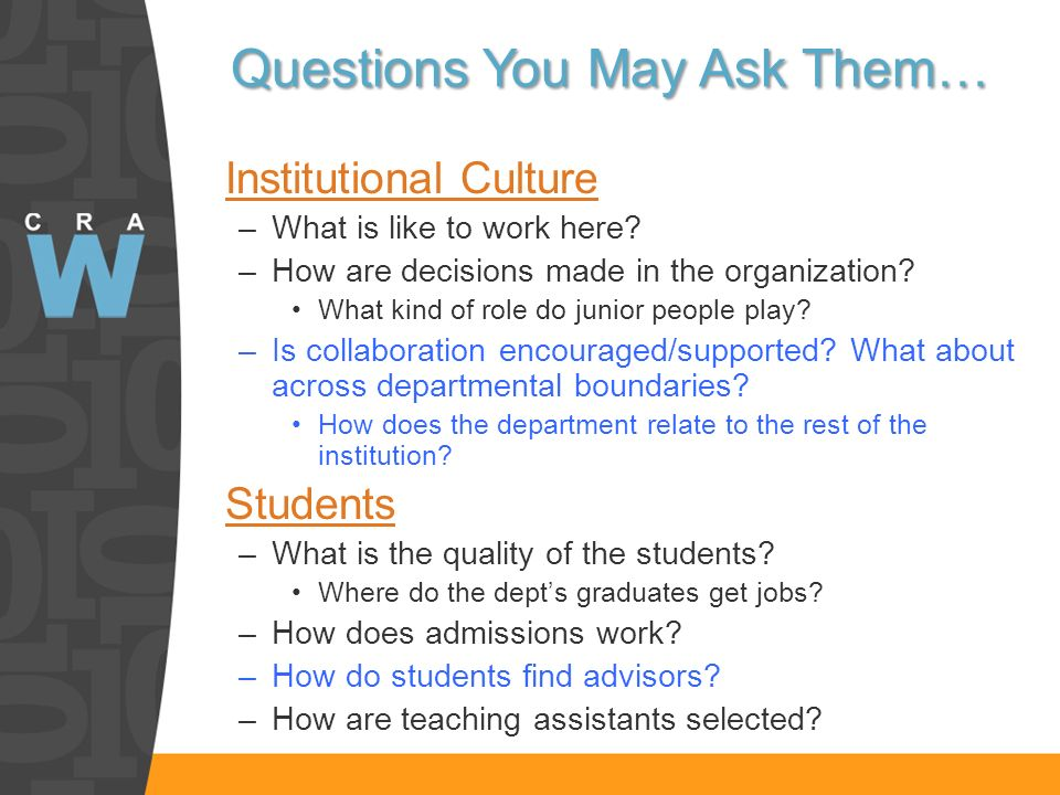 Questions You May Ask Them… Institutional Culture –What is like to work here? –How are decisions made in the organization? What kind of role do junior
