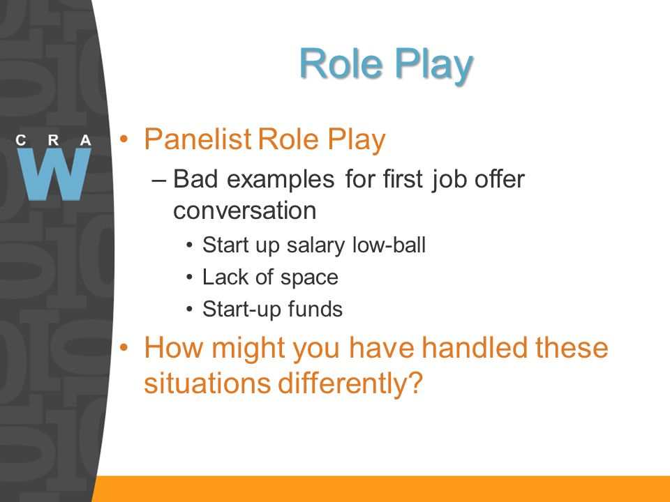 Role Play Panelist Role Play –Bad examples for first job offer conversation Start up salary low-ball Lack of space Start-up funds How might you have h