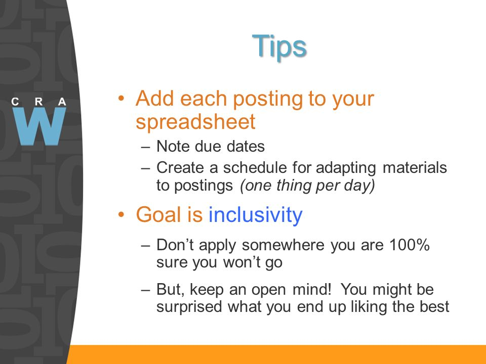 Tips Add each posting to your spreadsheet –Note due dates –Create a schedule for adapting materials to postings (one thing per day) Goal is inclusivity –Dont apply somewhere you are 100% sure you wont go –But, keep an open mind.