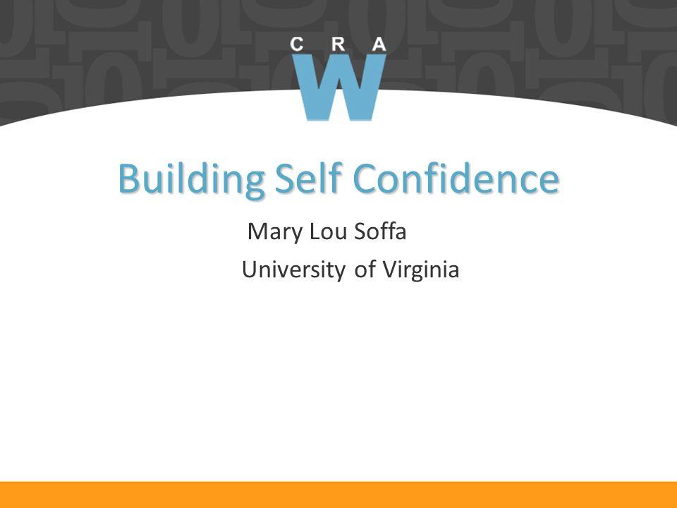 Building Self Confidence Mary Lou Soffa University of Virginia
