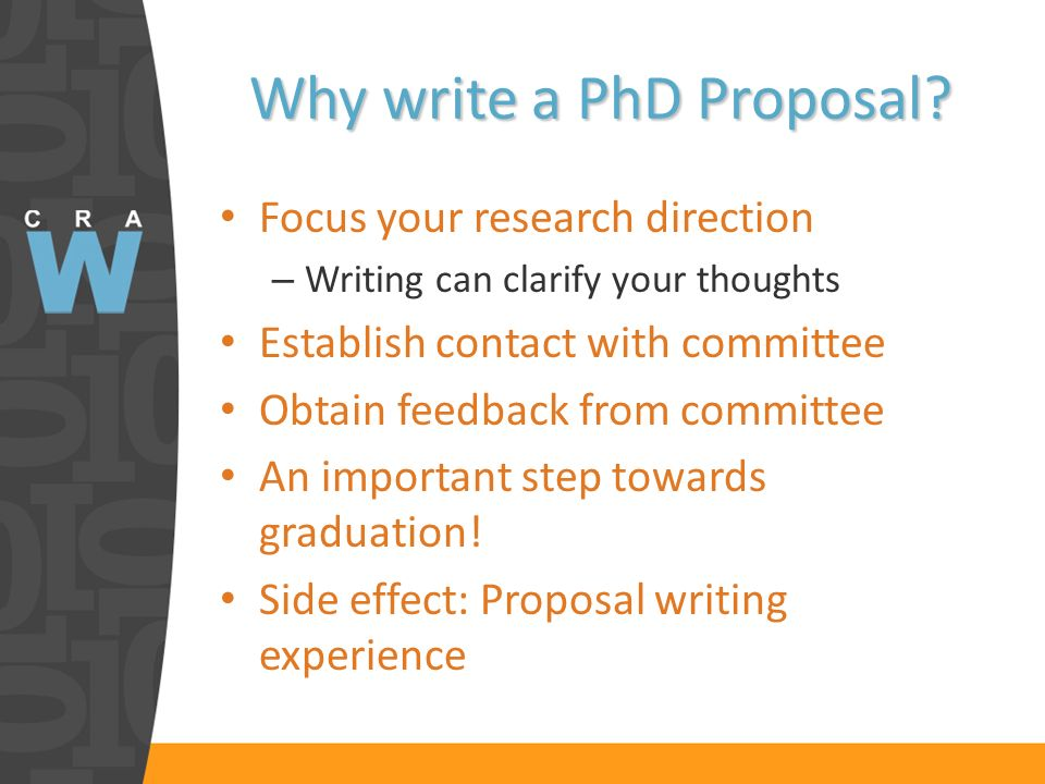 The Proposal Process Select your committee with your advisor – Get them on board – Get defense date Write proposal iterating with advisor: the proposal will be a contract with your committee Give proposal to committee Prepare presentation of proposal – Practice several times – Get the timing down Prepare for hard questions – reread proposal as committee member Present and defend proposal Celebrate this big milestone.