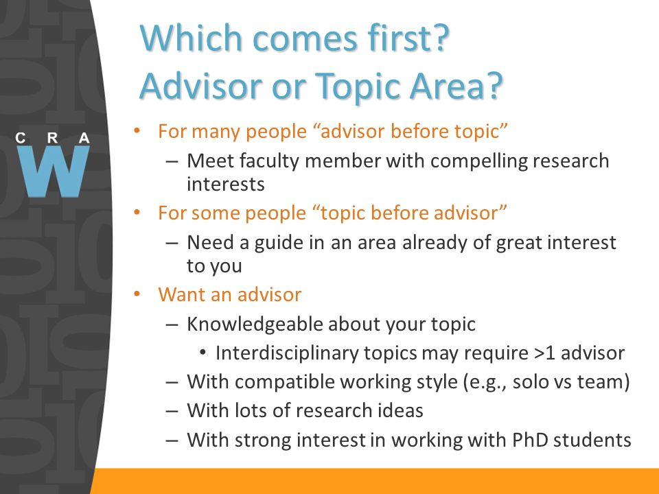 Which comes first? Advisor or Topic Area? For many people advisor before topic – Meet faculty member with compelling research interests For some peopl