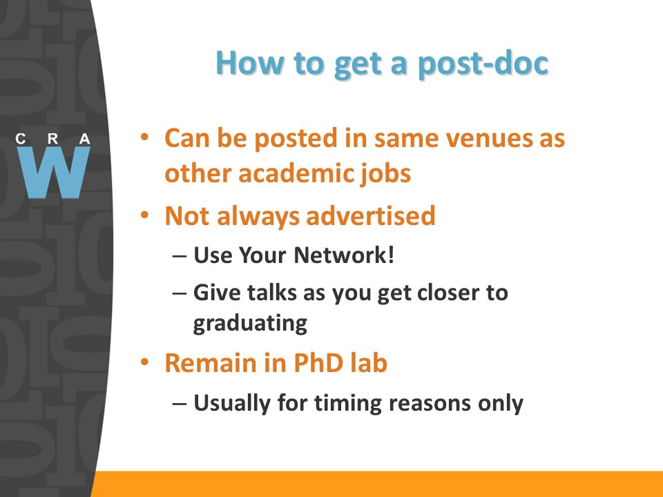 How to get a post-doc Can be posted in same venues as other academic jobs Not always advertised – Use Your Network.