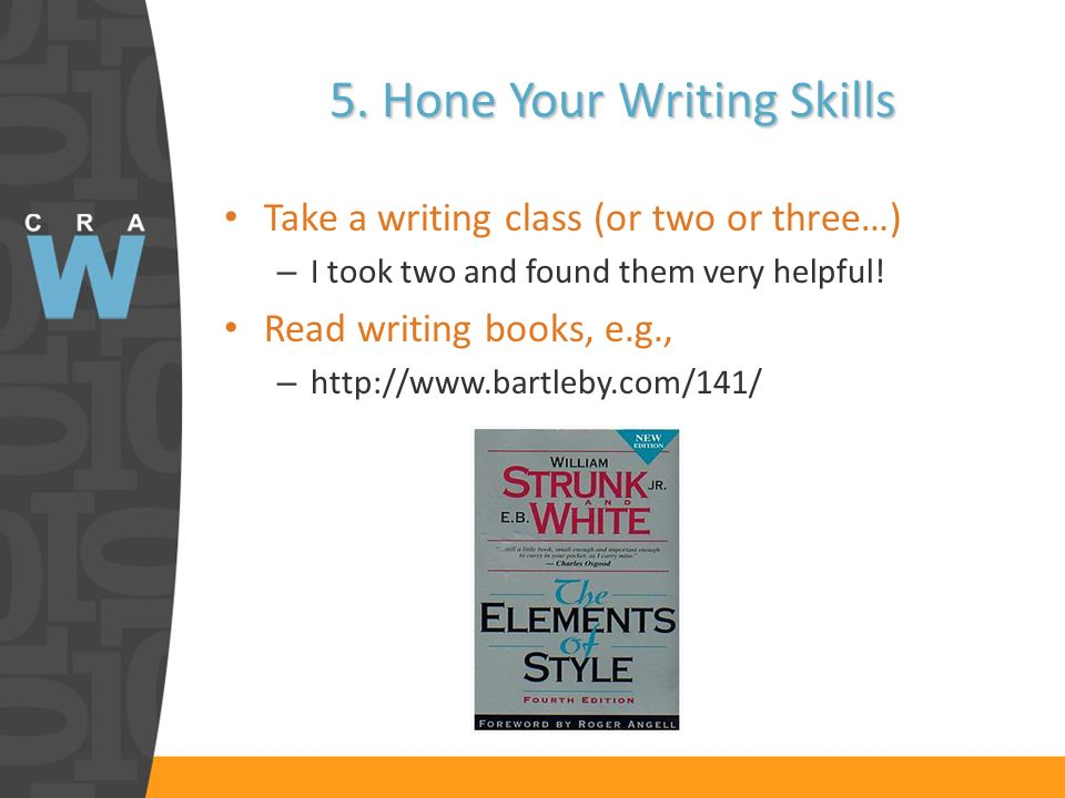 5. Hone Your Writing Skills Take a writing class (or two or three…) – I took two and found them very helpful! Read writing books, e.g., – http://www.b