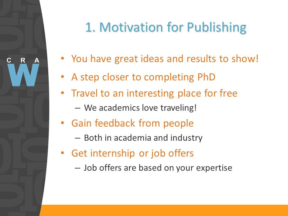 1. Motivation for Publishing You have great ideas and results to show! A step closer to completing PhD Travel to an interesting place for free – We ac