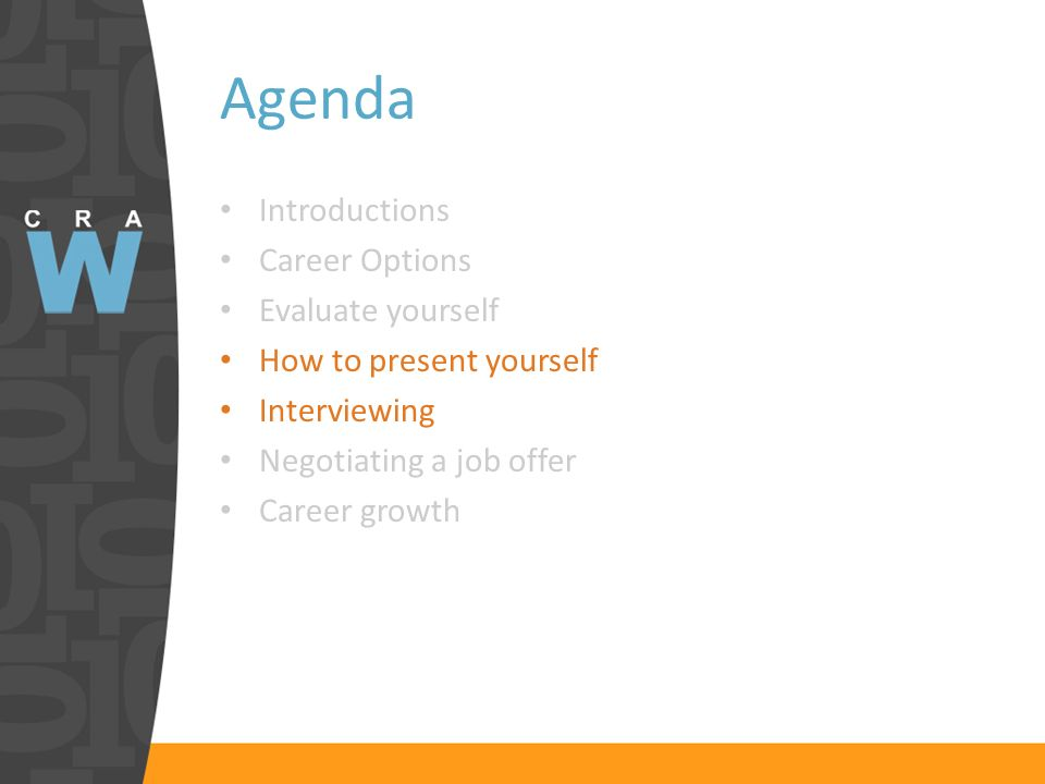 Agenda Introductions Career Options Evaluate yourself How to present yourself Interviewing Negotiating a job offer Career growth