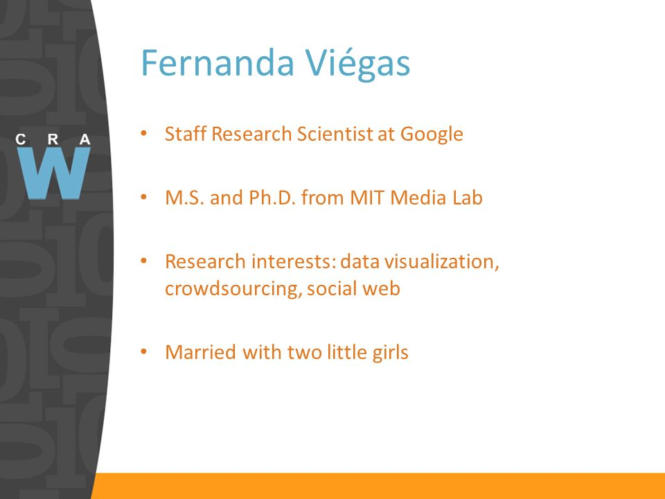 Fernanda Viégas Staff Research Scientist at Google M.S. and Ph.D. from MIT Media Lab Research interests: data visualization, crowdsourcing, social web