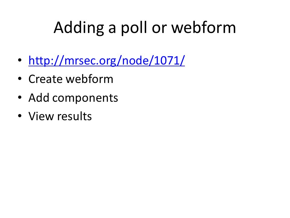 Adding a poll or webform   Create webform Add components View results