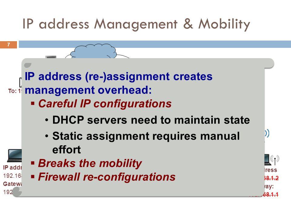7 IP address Management & Mobility Subnet Prefix: 192.168.1.0 Mask: 255.255.255.0 Gateway: 192.168.1.1 Subnet Prefix: 192.168.2.0 Mask: 255.255.255.0