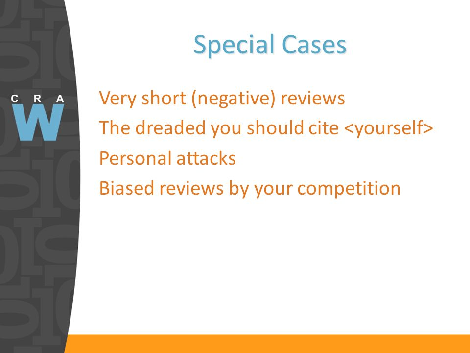 Special Cases Very short (negative) reviews The dreaded you should cite Personal attacks Biased reviews by your competition