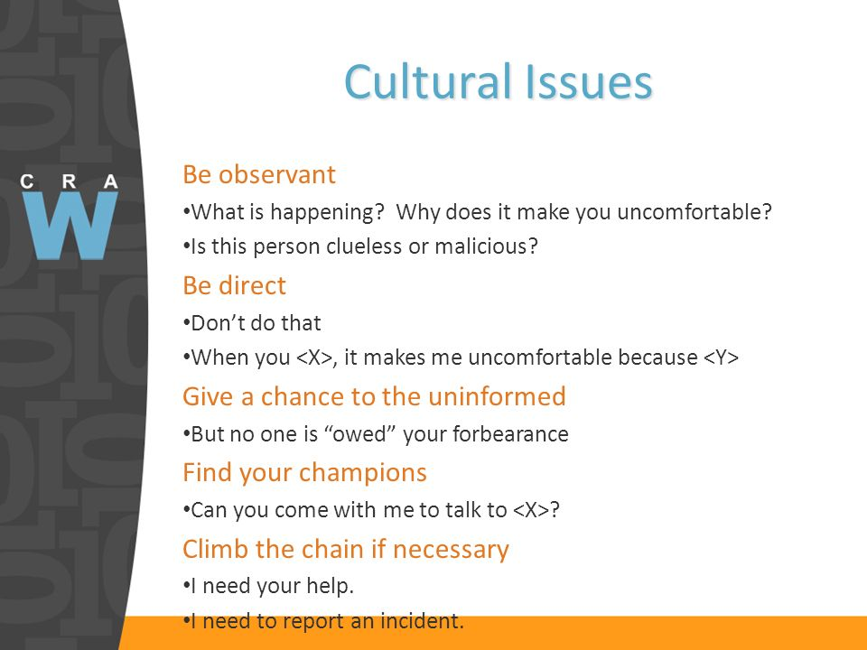 Cultural Issues Be observant What is happening. Why does it make you uncomfortable.