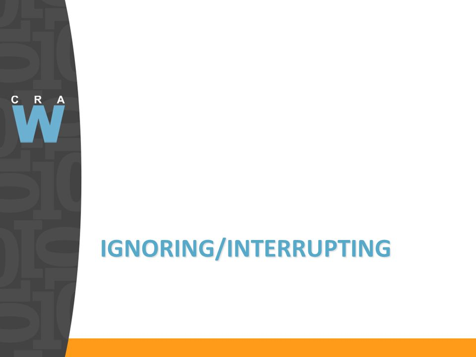 IGNORING/INTERRUPTING