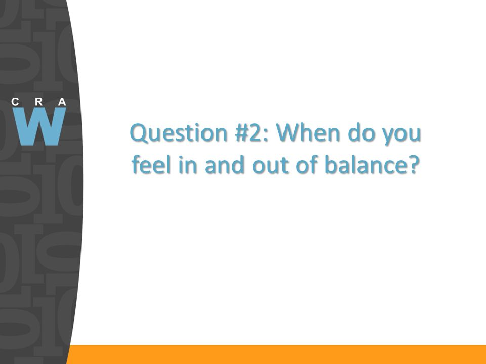 Question #2: When do you feel in and out of balance